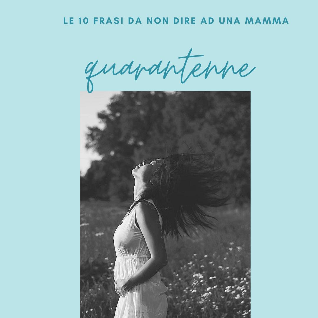 le 10 frasi da non dire ad una mamma quarantenne